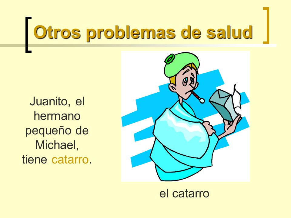 Otros problemas de salud el catarro Juanito, el hermano pequeño de Michael, tiene catarro.