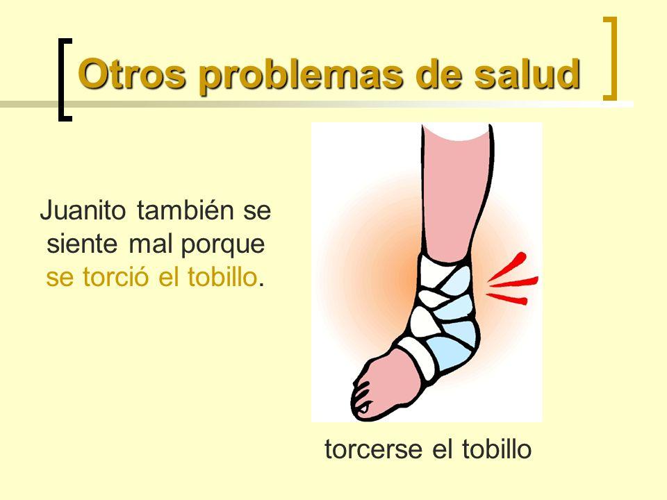 Otros problemas de salud torcerse el tobillo Juanito también se siente mal porque se torció el tobillo.