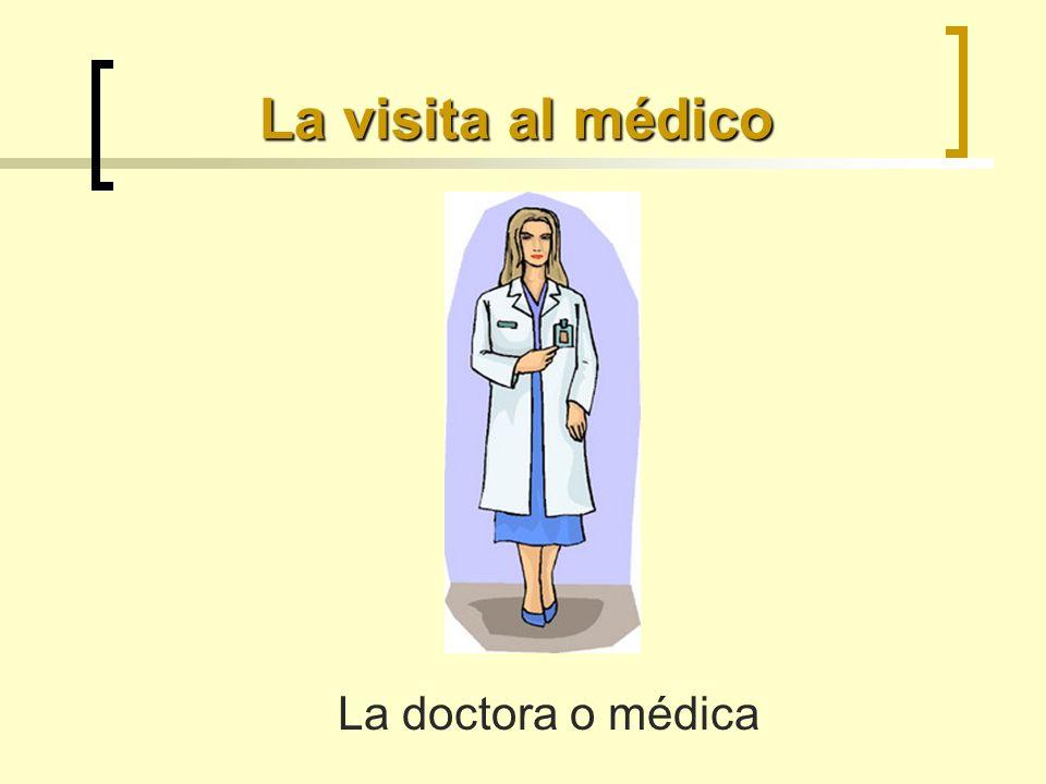 La visita al médico La doctora o médica