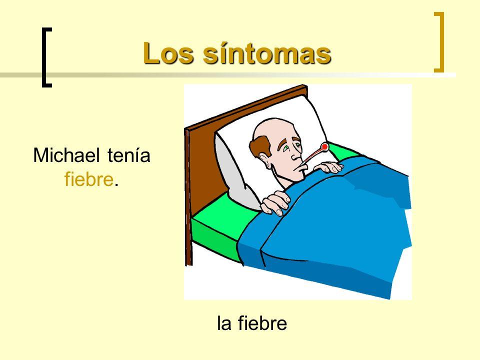 Los síntomas la fiebre Michael tenía fiebre.