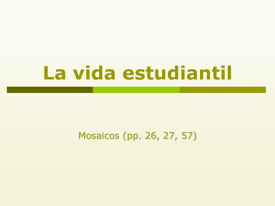 La vida estudiantil Mosaicos (pp. 26, 27, 57)