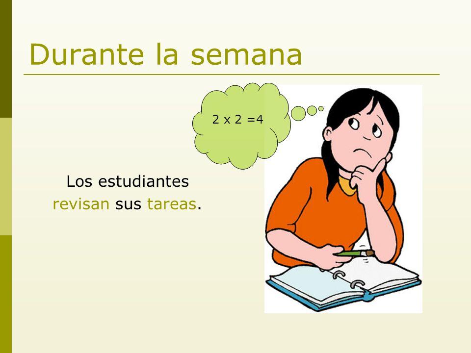 Durante la semana Los estudiantes revisan sus tareas. 2 x 2 =4