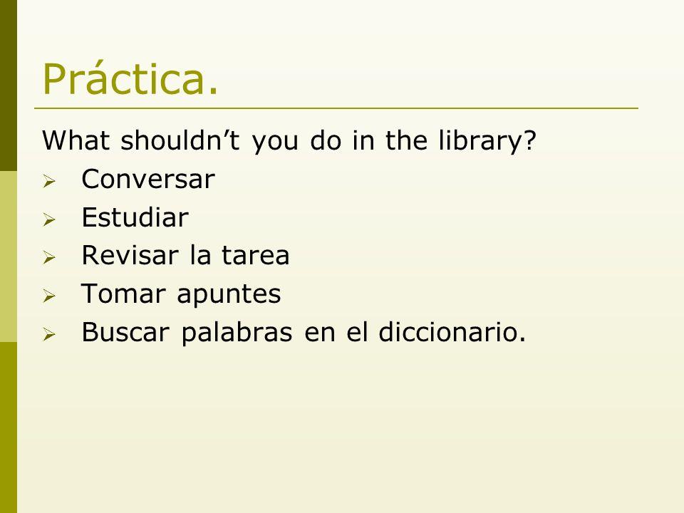 ¡Muy bien! Conversar Estudiar Revisar la tarea Tomar apuntes Buscar palabras en el diccionario.