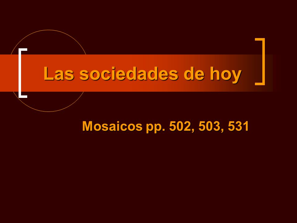 Las sociedades de hoy Mosaicos pp. 502, 503, 531