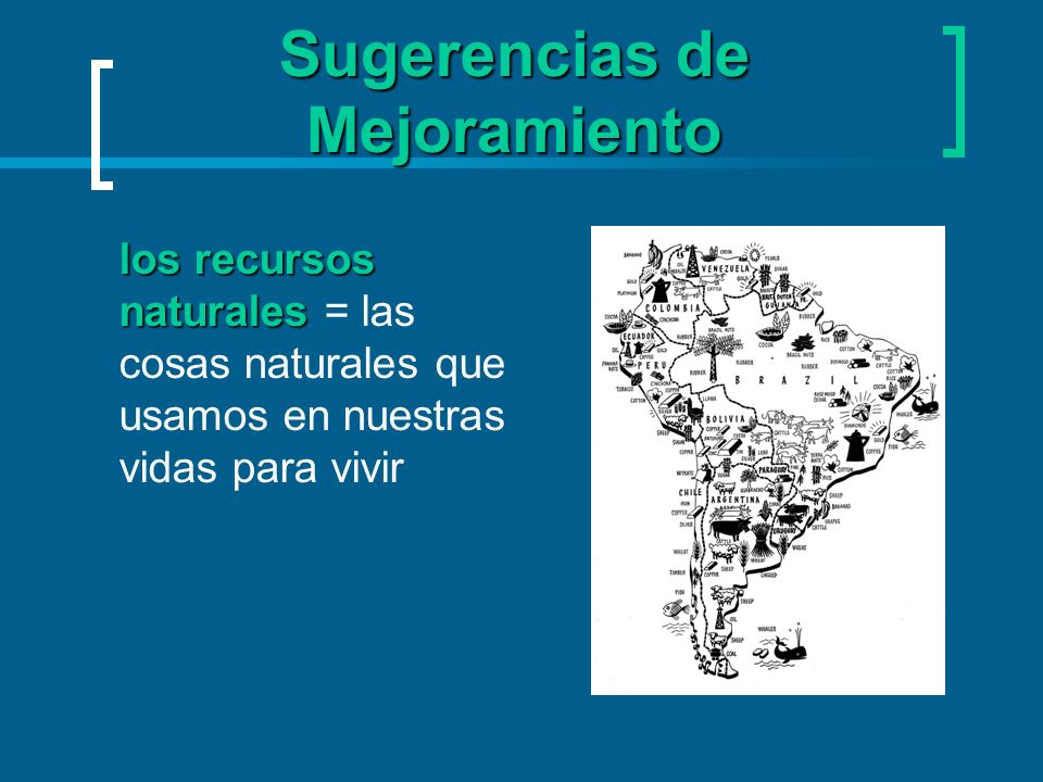 Sugerencias de Mejoramiento los recursos naturales los recursos naturales = las cosas naturales que usamos en nuestras vidas para vivir