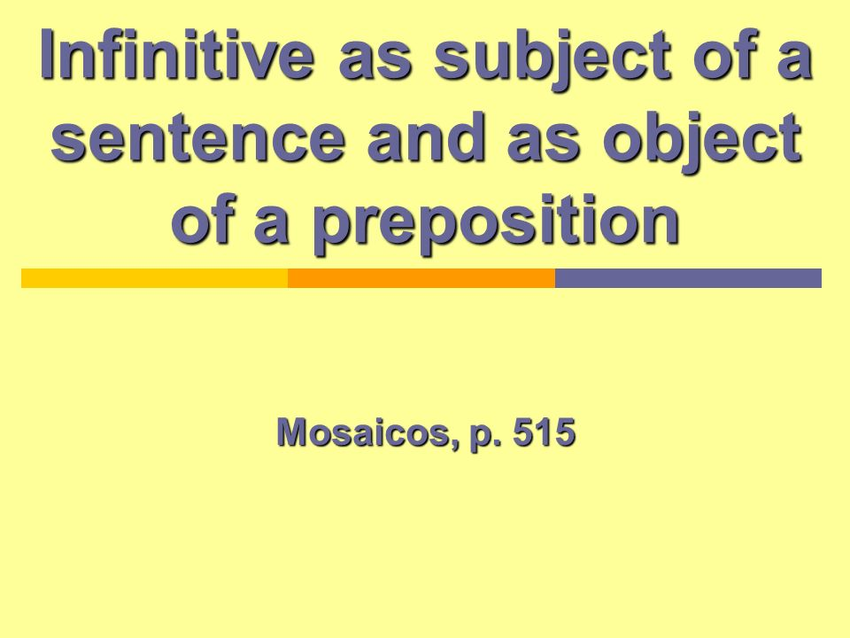 Infinitive as subject of a sentence and as object of a preposition Mosaicos, p. 515
