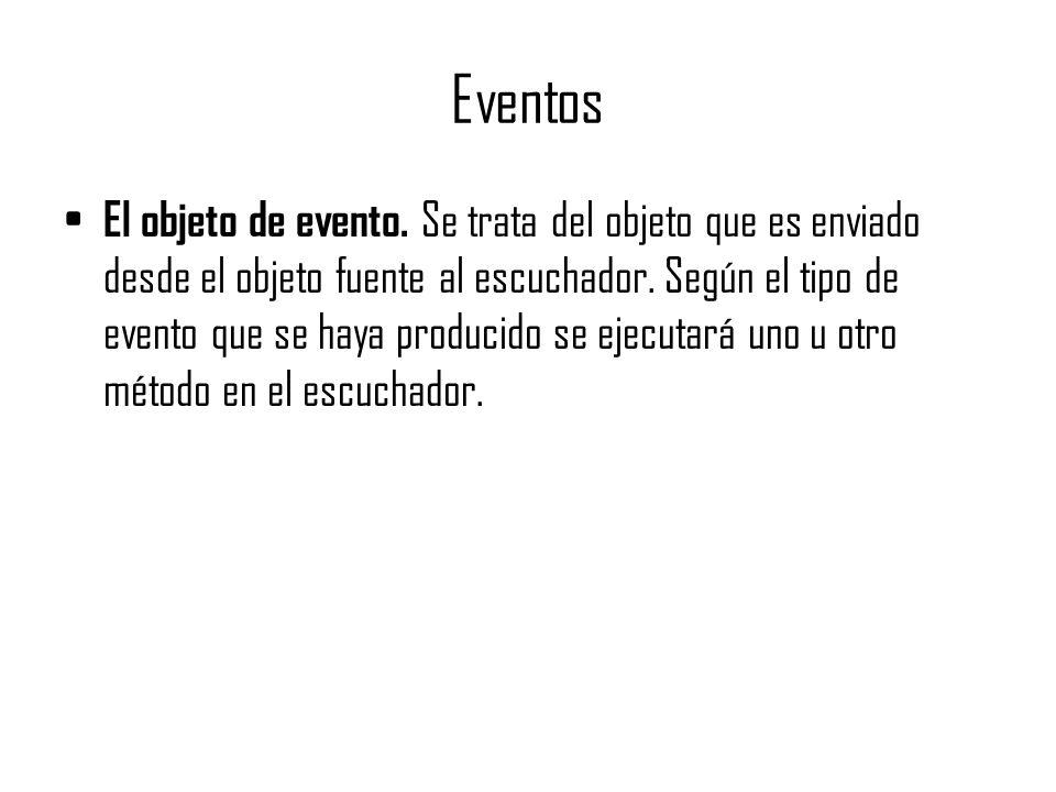 Eventos El objeto de evento. Se trata del objeto que es enviado desde el objeto fuente al escuchador. Según el tipo de evento que se haya producido se
