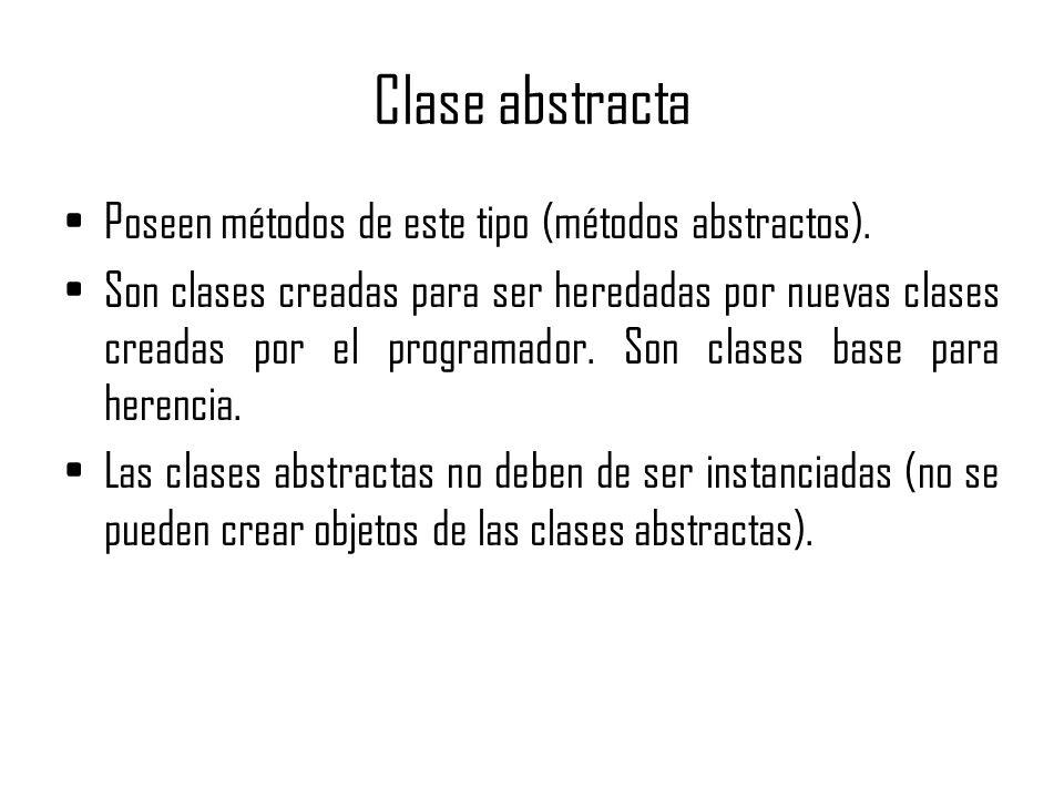Clase abstracta Poseen métodos de este tipo (métodos abstractos). Son clases creadas para ser heredadas por nuevas clases creadas por el programador.