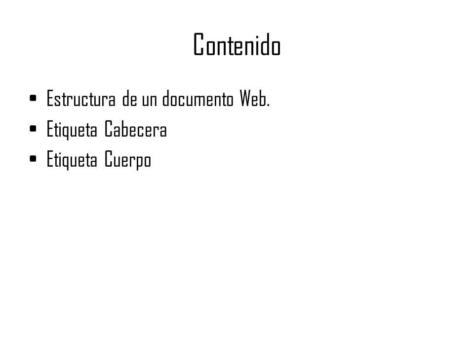 Contenido Estructura de un documento Web. Etiqueta Cabecera Etiqueta Cuerpo
