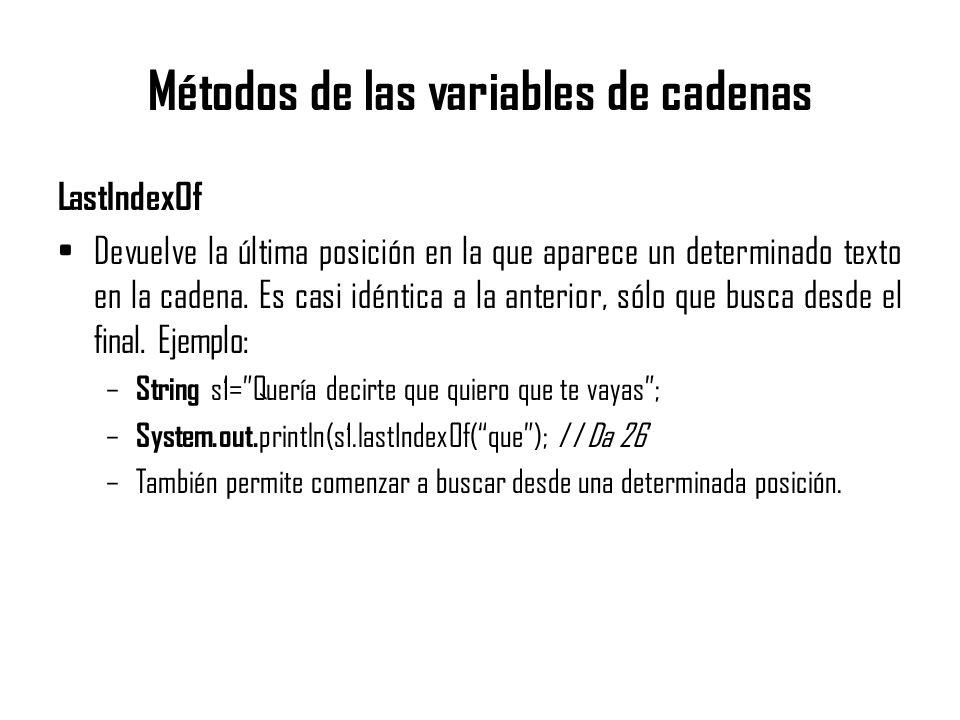 Métodos de las variables de cadenas LastIndexOf Devuelve la última posición en la que aparece un determinado texto en la cadena. Es casi idéntica a la