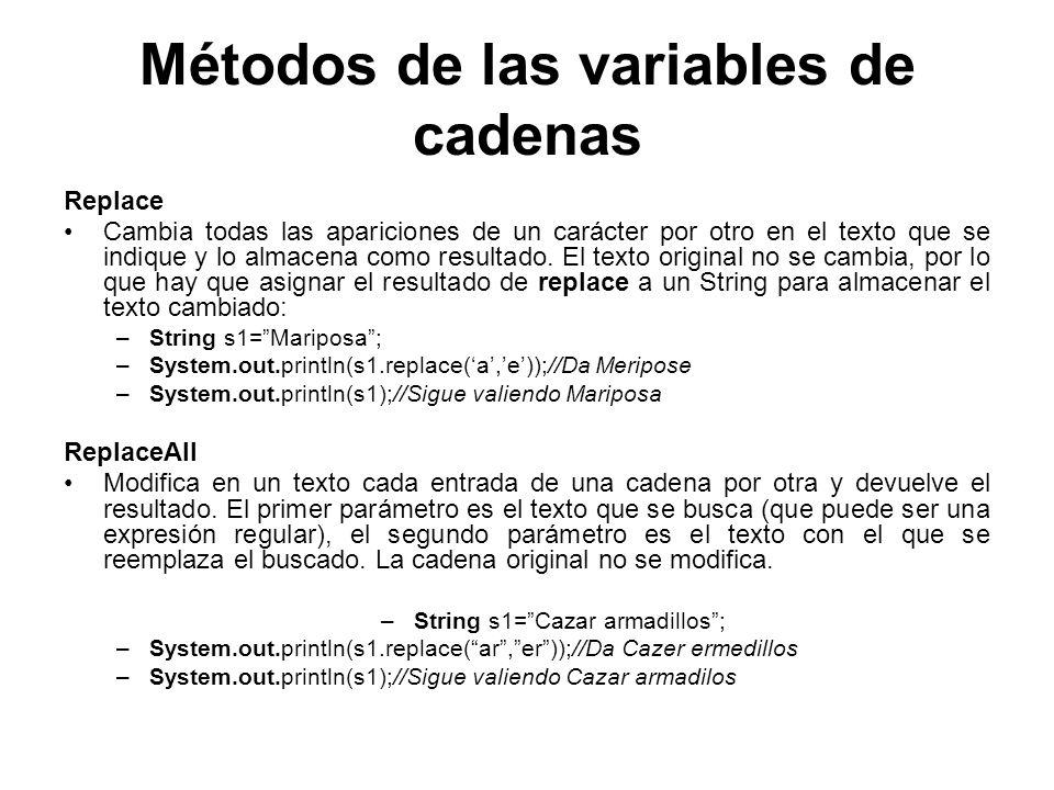 Métodos de las variables de cadenas Replace Cambia todas las apariciones de un carácter por otro en el texto que se indique y lo almacena como resulta