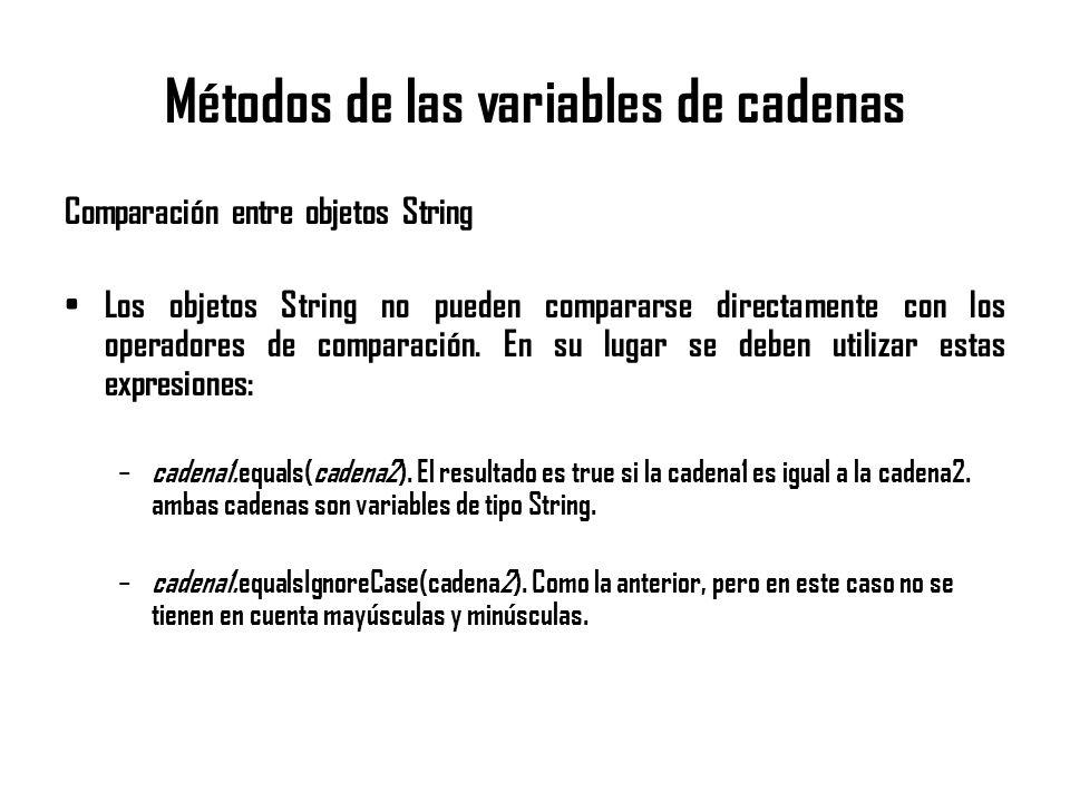 Métodos de las variables de cadenas Comparación entre objetos String Los objetos String no pueden compararse directamente con los operadores de compar