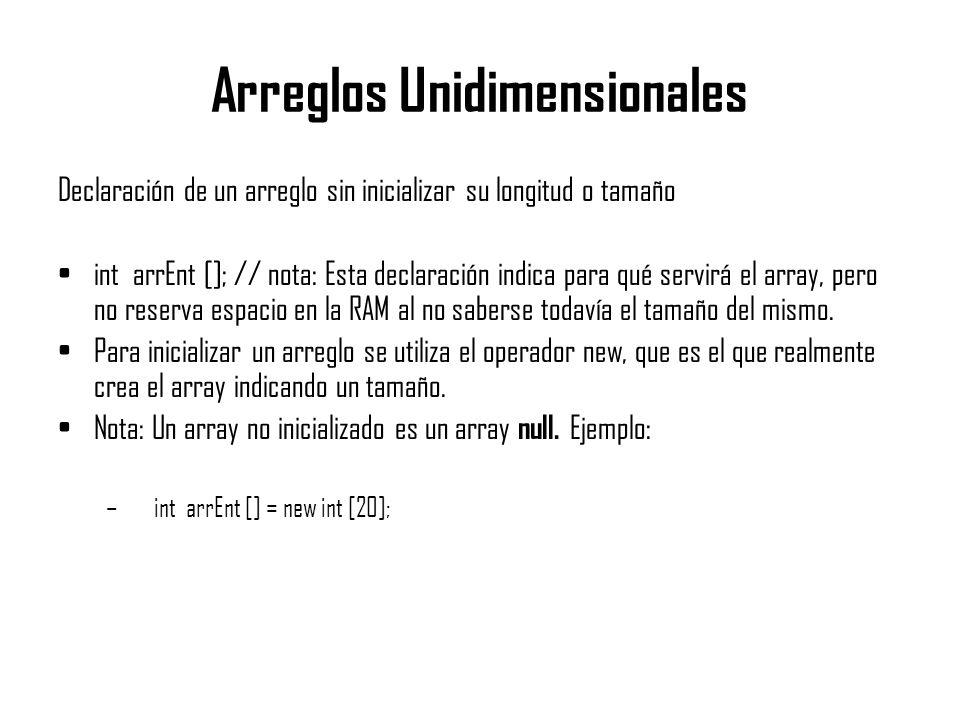 Arreglos Unidimensionales Declaración de un arreglo sin inicializar su longitud o tamaño int arrEnt []; // nota: Esta declaración indica para qué serv