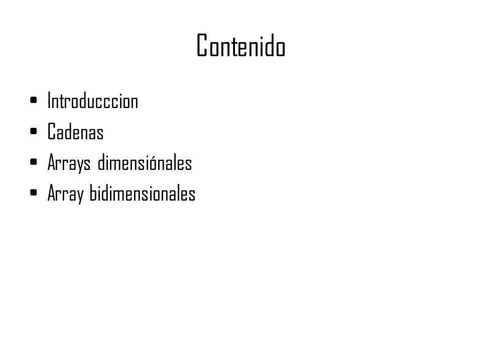 Contenido Introducccion Cadenas Arrays dimensiónales Array bidimensionales