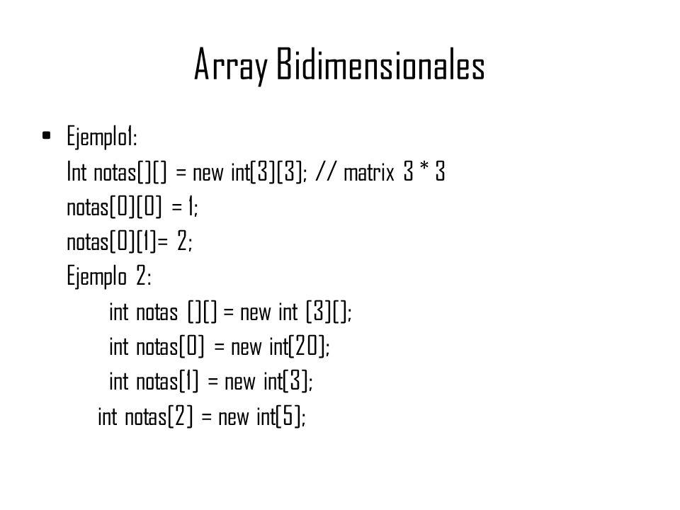 Array Bidimensionales Ejemplo1: Int notas[][] = new int[3][3]; // matrix 3 * 3 notas[0][0] = 1; notas[0][1]= 2; Ejemplo 2: int notas [][] = new int [3