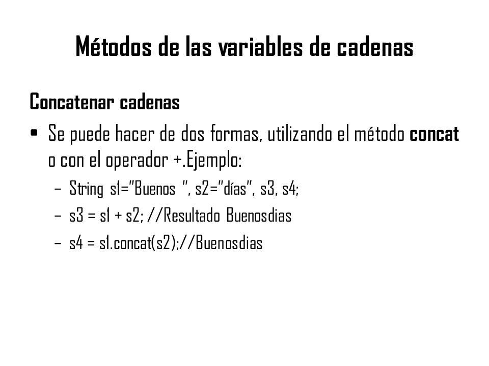 Métodos de las variables de cadenas Concatenar cadenas Se puede hacer de dos formas, utilizando el método concat o con el operador +.Ejemplo: –String