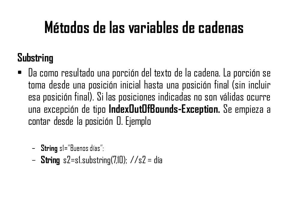 Métodos de las variables de cadenas Substring Da como resultado una porción del texto de la cadena. La porción se toma desde una posición inicial hast