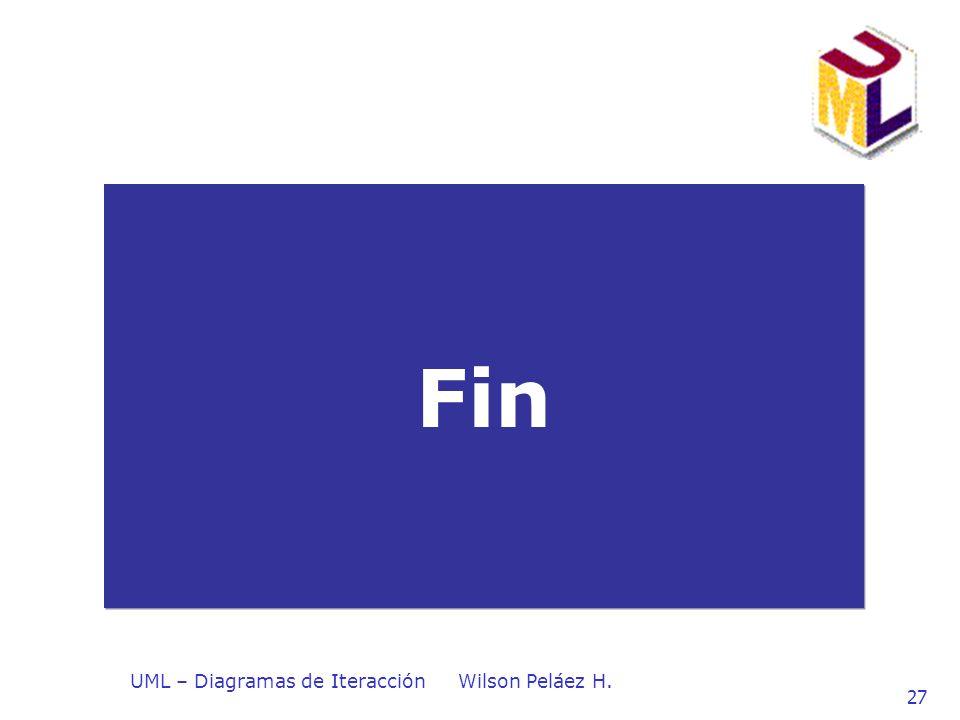 UML – Diagramas de IteracciónWilson Peláez H. 27 Fin