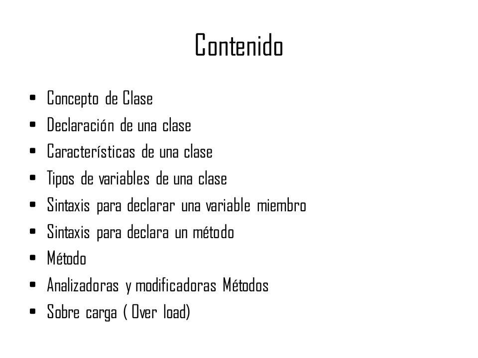 Contenido Concepto de Clase Declaración de una clase Características de una clase Tipos de variables de una clase Sintaxis para declarar una variable
