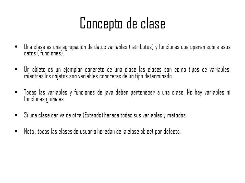 Concepto de clase Una clase es una agrupación de datos variables ( atributos) y funciones que operan sobre esos datos ( funciones). Un objeto es un ej