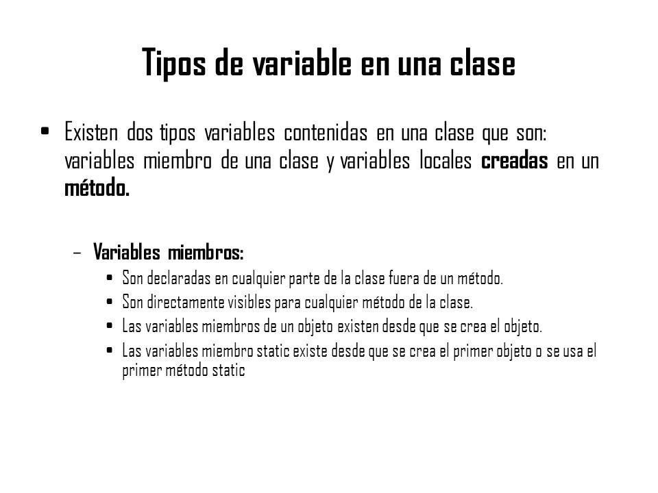 Tipos de variable en una clase Existen dos tipos variables contenidas en una clase que son: variables miembro de una clase y variables locales creadas