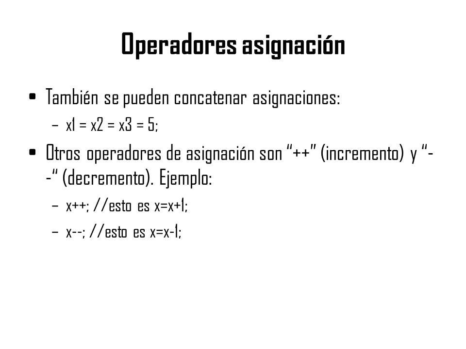 Operadores asignación También se pueden concatenar asignaciones: –x1 = x2 = x3 = 5; Otros operadores de asignación son ++ (incremento) y - - (decremen