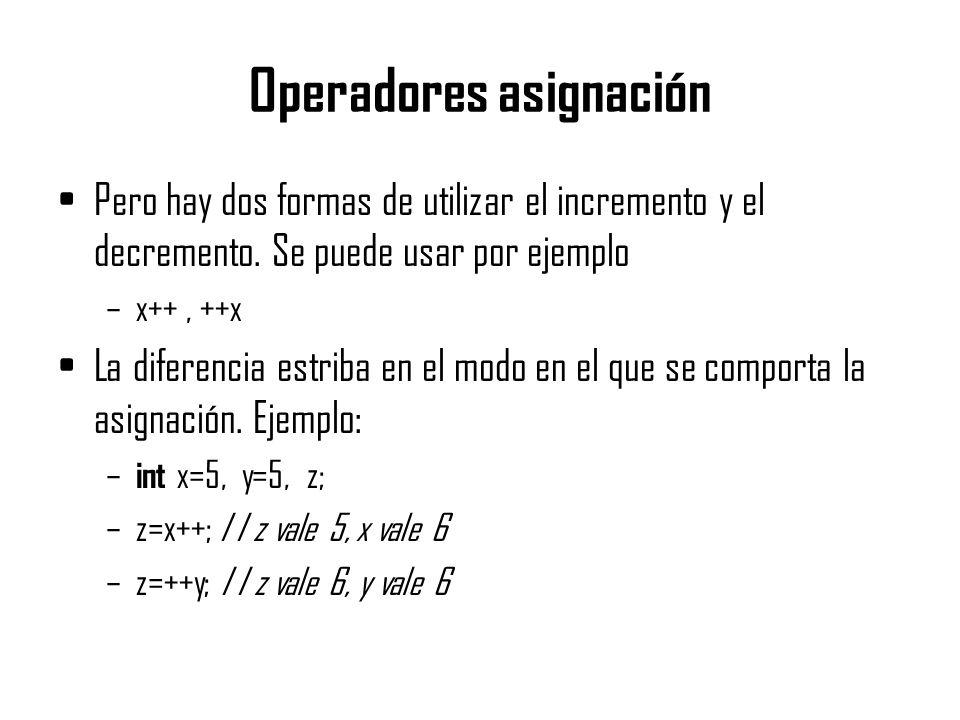 Operadores asignación Pero hay dos formas de utilizar el incremento y el decremento. Se puede usar por ejemplo –x++, ++x La diferencia estriba en el m