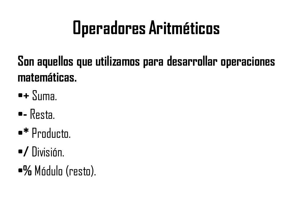 Operadores Aritméticos Son aquellos que utilizamos para desarrollar operaciones matemáticas. + Suma. - Resta. * Producto. / División. % Módulo (resto)