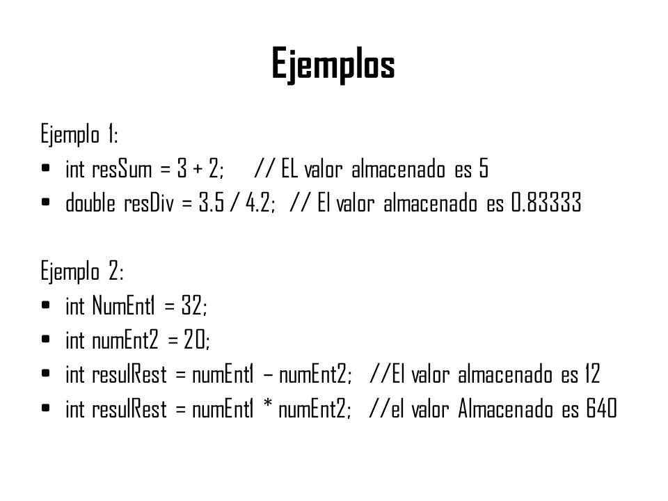 Ejemplos Ejemplo 1: int resSum = 3 + 2; // EL valor almacenado es 5 double resDiv = 3.5 / 4.2; // El valor almacenado es 0.83333 Ejemplo 2: int NumEnt
