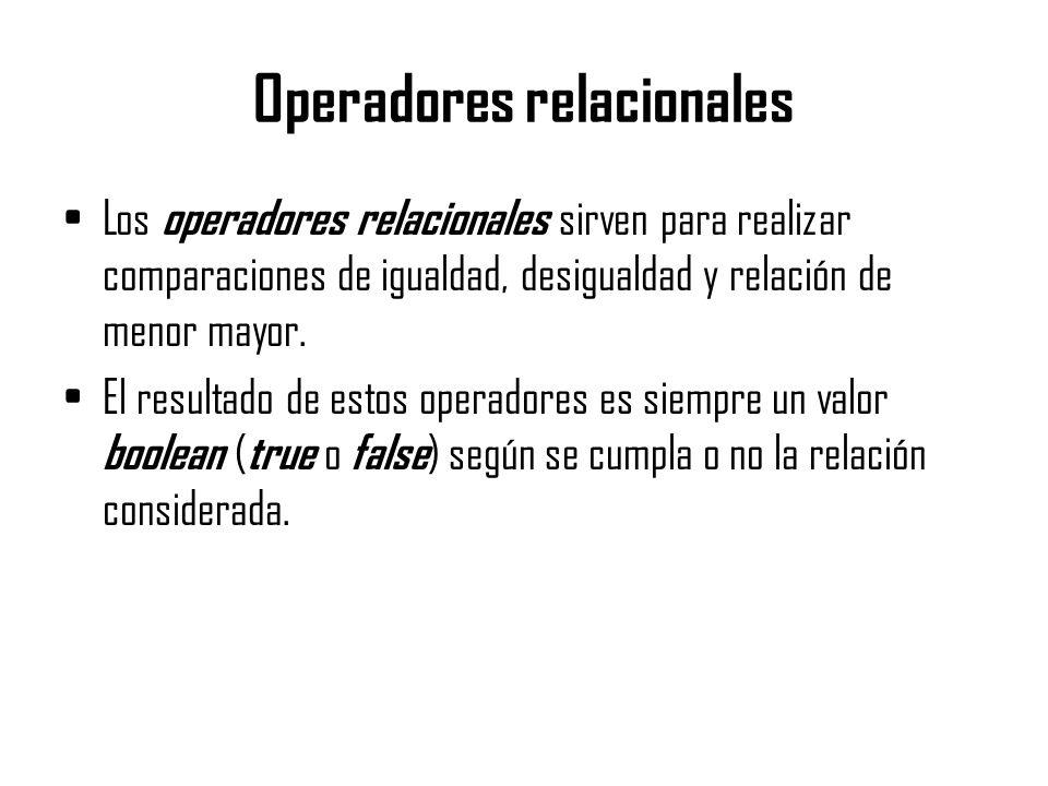 Operadores relacionales Los operadores relacionales sirven para realizar comparaciones de igualdad, desigualdad y relación de menor mayor. El resultad
