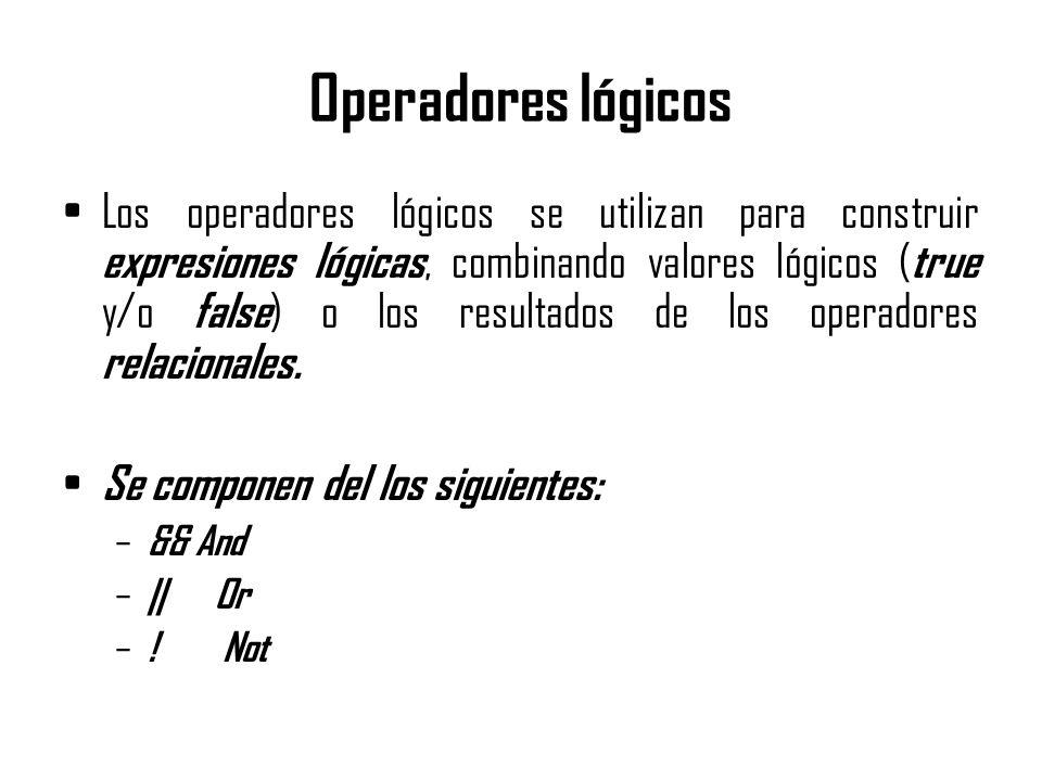 Operadores lógicos Los operadores lógicos se utilizan para construir expresiones lógicas, combinando valores lógicos ( true y/o false ) o los resultad
