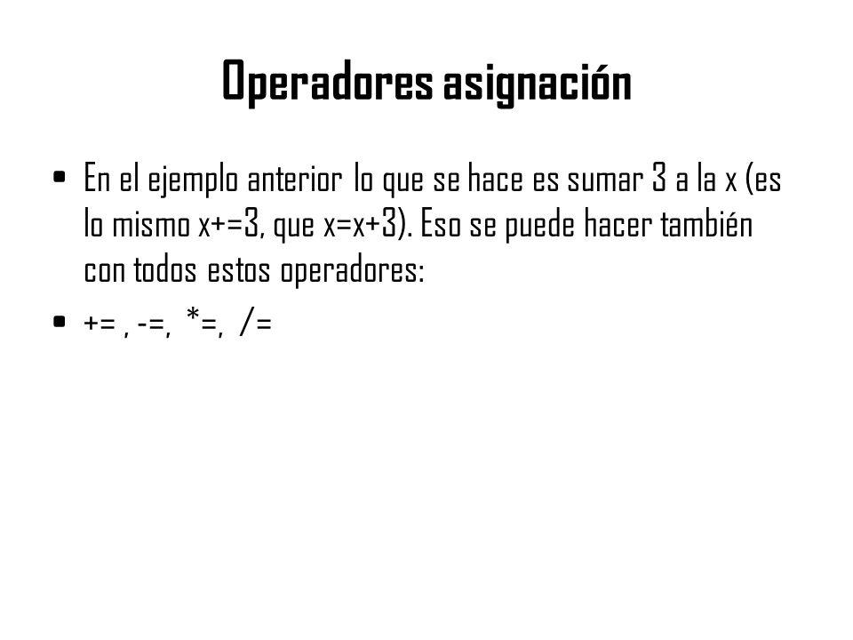 Operadores asignación En el ejemplo anterior lo que se hace es sumar 3 a la x (es lo mismo x+=3, que x=x+3). Eso se puede hacer también con todos esto