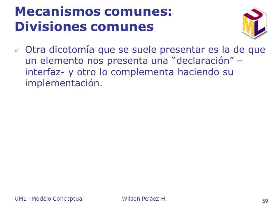 UML –Modelo ConceptualWilson Peláez H. 59 Mecanismos comunes: Divisiones comunes Otra dicotomía que se suele presentar es la de que un elemento nos pr