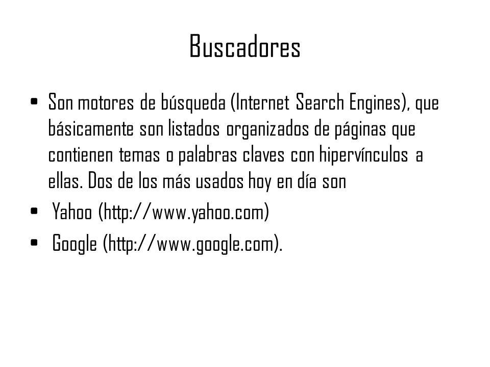 Buscadores Son motores de búsqueda (Internet Search Engines), que básicamente son listados organizados de páginas que contienen temas o palabras claves con hipervínculos a ellas.