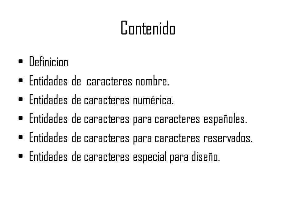 Contenido Definicion Entidades de caracteres nombre. Entidades de caracteres numérica. Entidades de caracteres para caracteres españoles. Entidades de