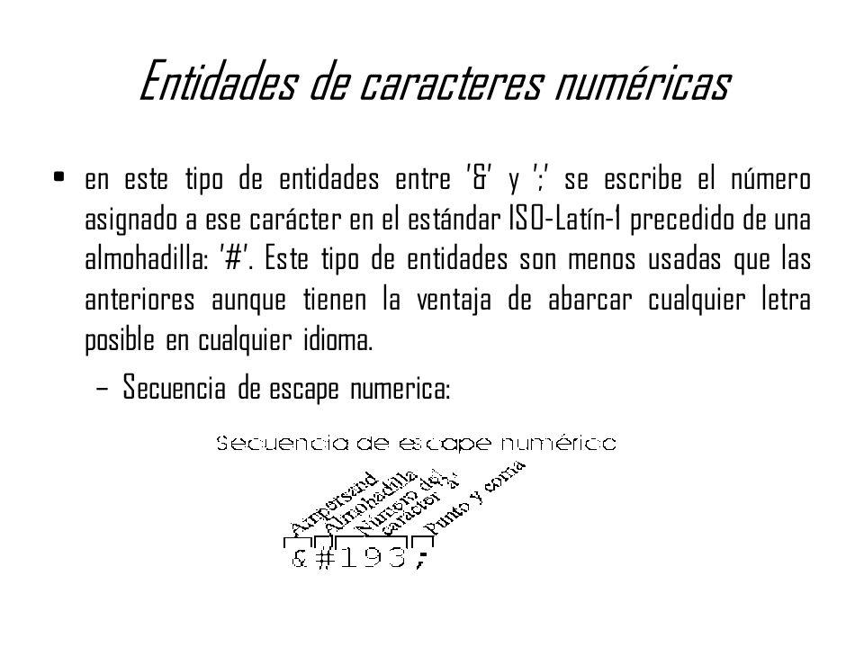 Entidades de caracteres numéricas en este tipo de entidades entre & y ; se escribe el número asignado a ese carácter en el estándar ISO-Latín-1 preced