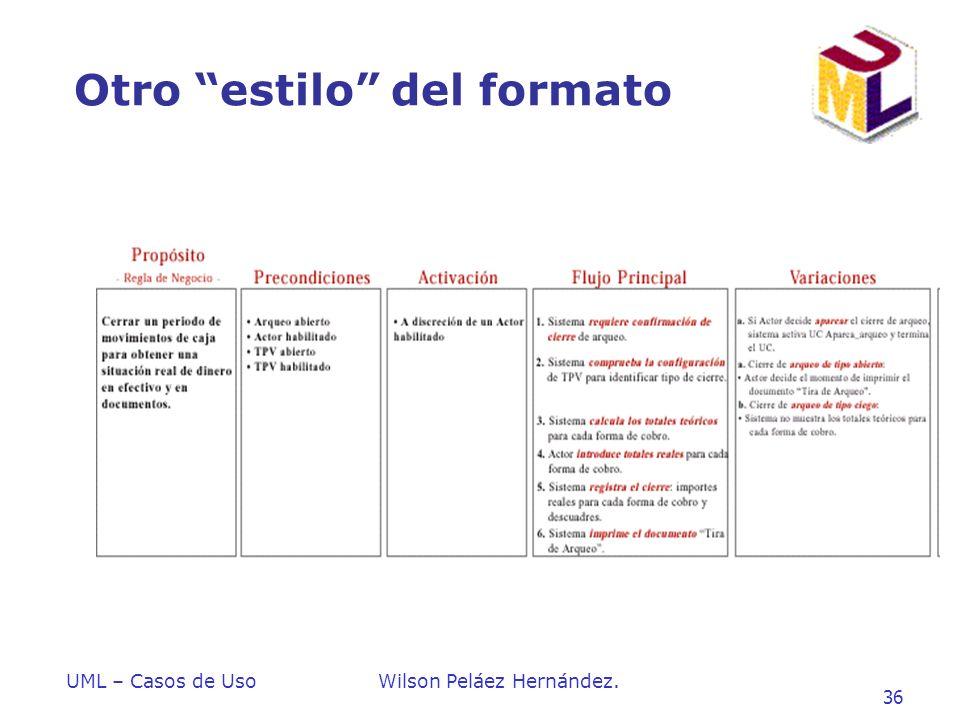 UML – Casos de UsoWilson Peláez Hernández. 36 Otro estilo del formato