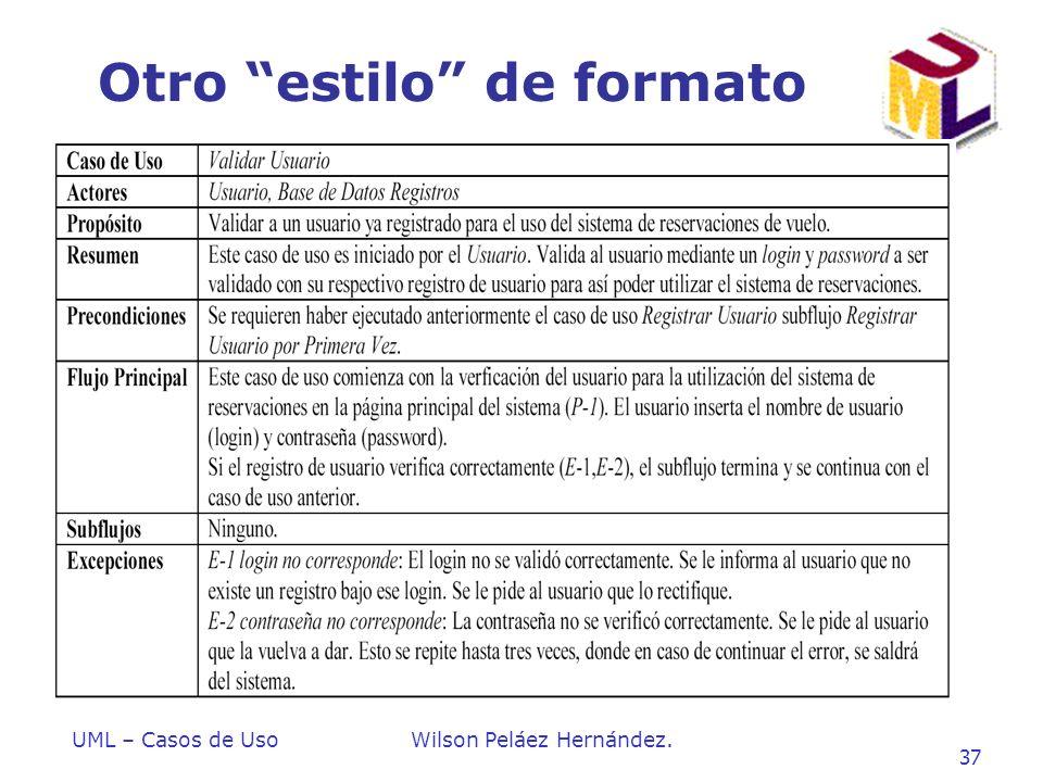 UML – Casos de UsoWilson Peláez Hernández. 37 Otro estilo de formato