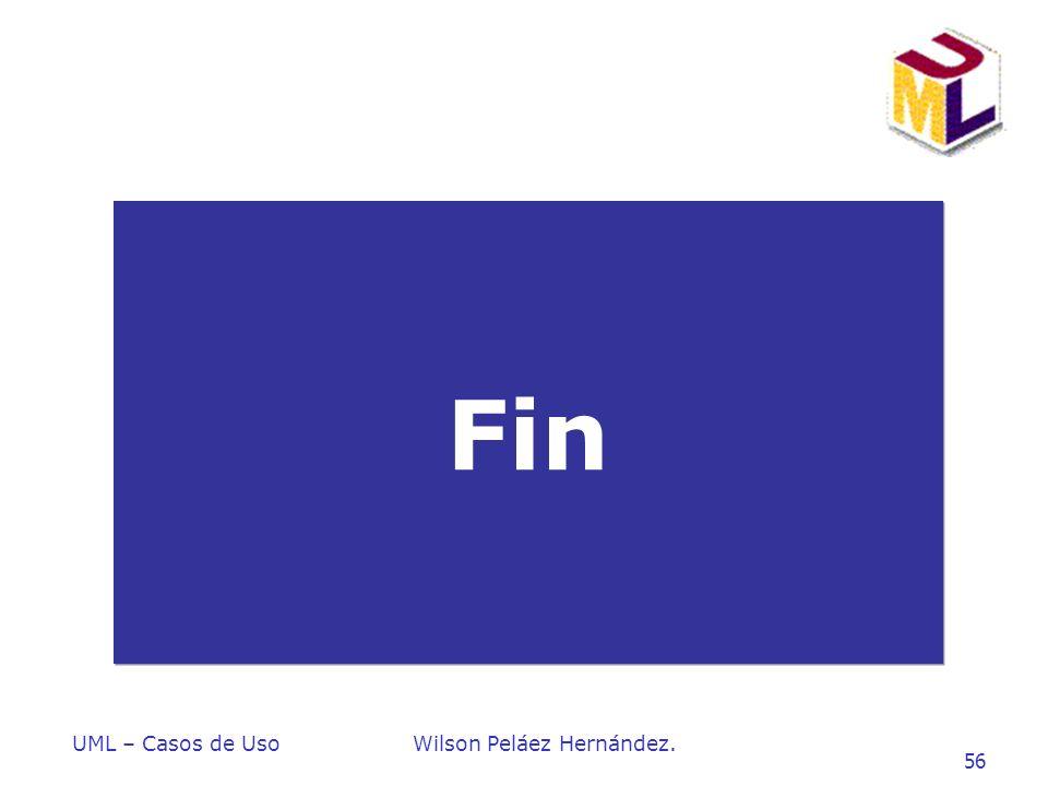 UML – Casos de UsoWilson Peláez Hernández. 56 Fin
