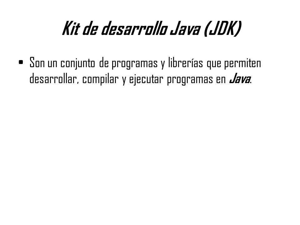 Kit de desarrollo Java (JDK) Son un conjunto de programas y librerías que permiten desarrollar, compilar y ejecutar programas en Java.