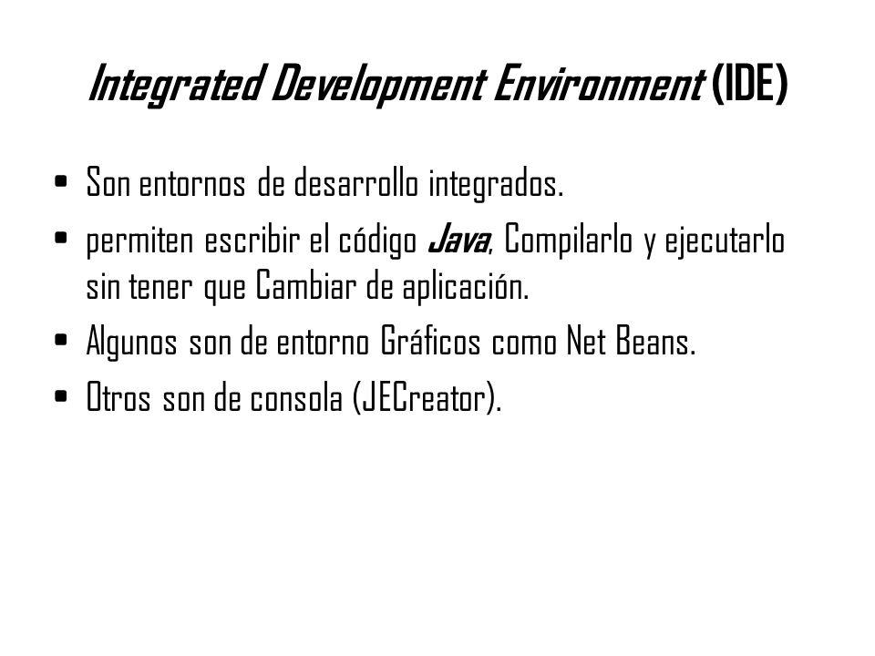 Integrated Development Environment (IDE) Son entornos de desarrollo integrados. permiten escribir el código Java, Compilarlo y ejecutarlo sin tener qu