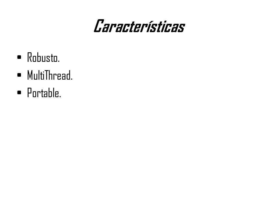 Características Robusto. MultiThread. Portable.