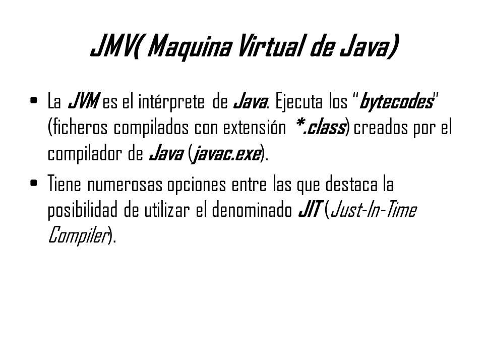 JMV( Maquina Virtual de Java) La JVM es el intérprete de Java. Ejecuta los bytecodes (ficheros compilados con extensión *.class ) creados por el compi