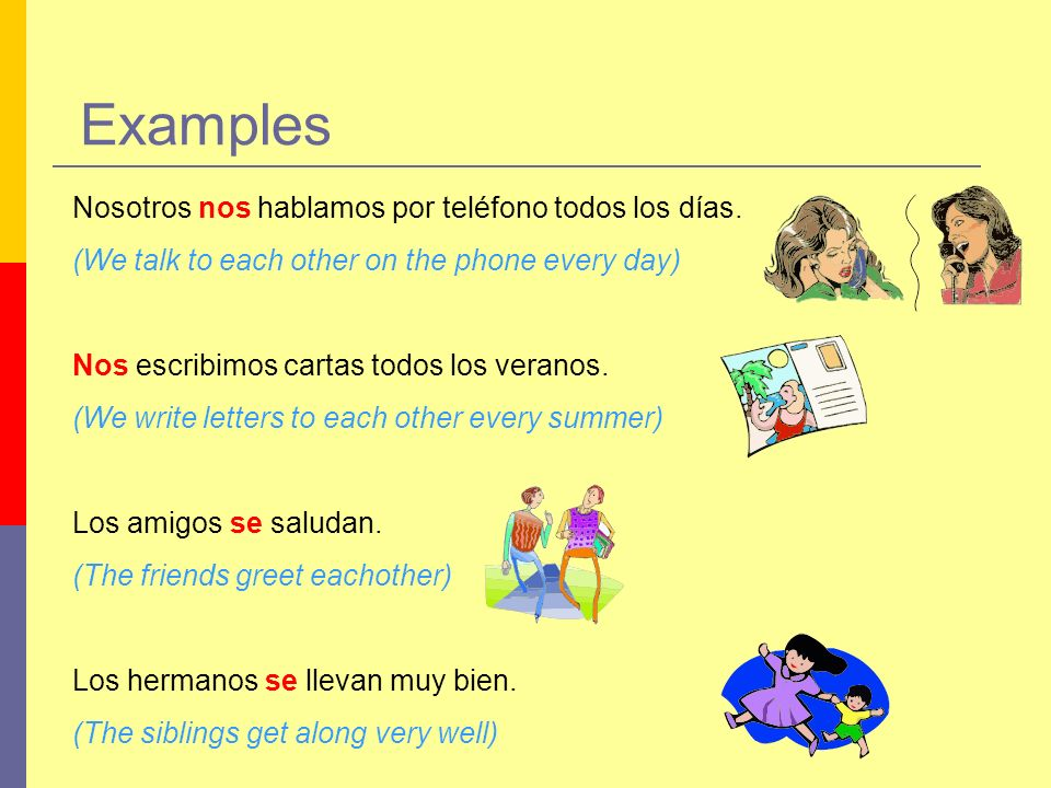 Práctica Complete the following sentences with the correct reciprocal pronoun and decide whether the action is true or false according to the picture: Marta y Perico _______ ven cada día.