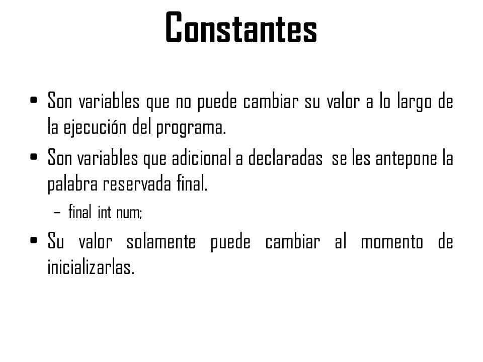 Constantes Son variables que no puede cambiar su valor a lo largo de la ejecución del programa. Son variables que adicional a declaradas se les antepo