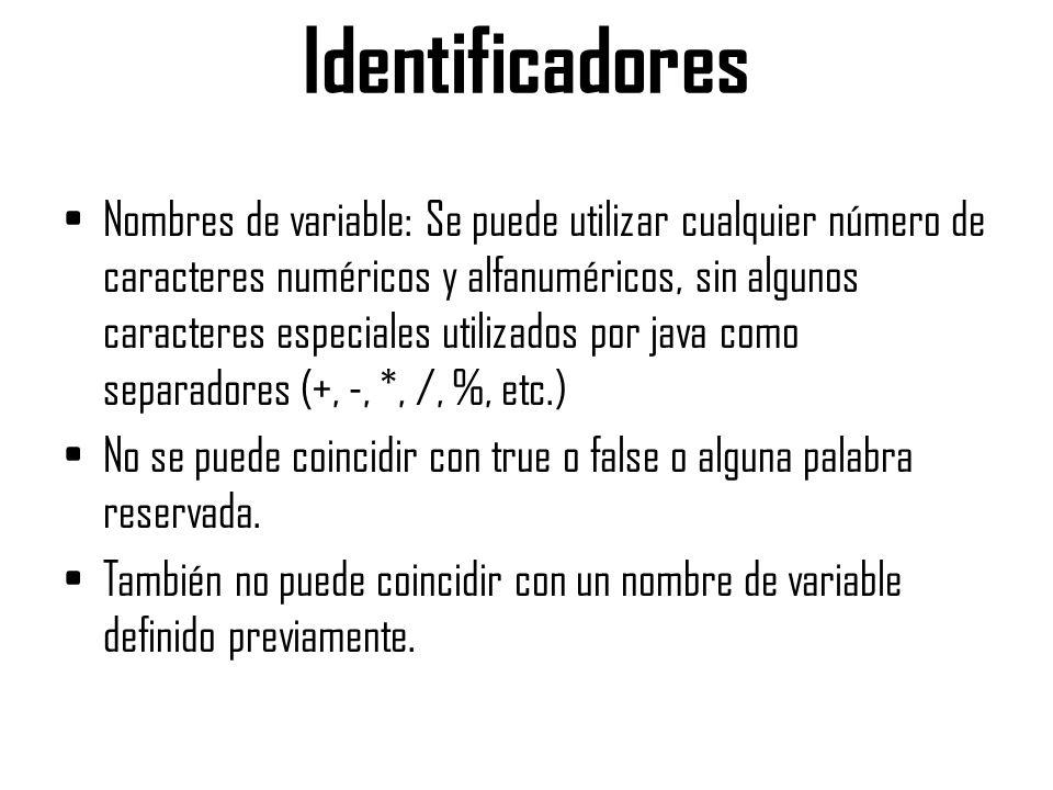Identificadores Nombres de variable: Se puede utilizar cualquier número de caracteres numéricos y alfanuméricos, sin algunos caracteres especiales uti