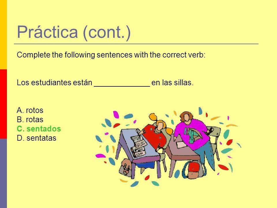 Práctica (cont.) Complete the following sentences with the correct verb: Los estudiantes están _____________ en las sillas. A. rotos B. rotas C. senta