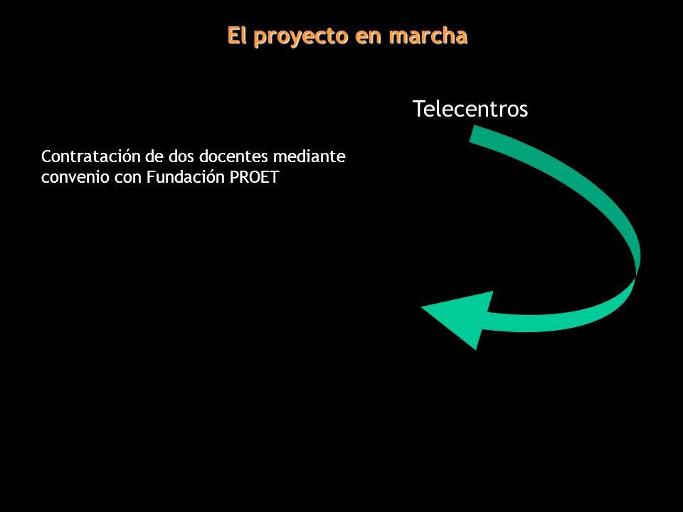 El proyecto en marcha Telecentros Contratación de dos docentes mediante convenio con Fundación PROET