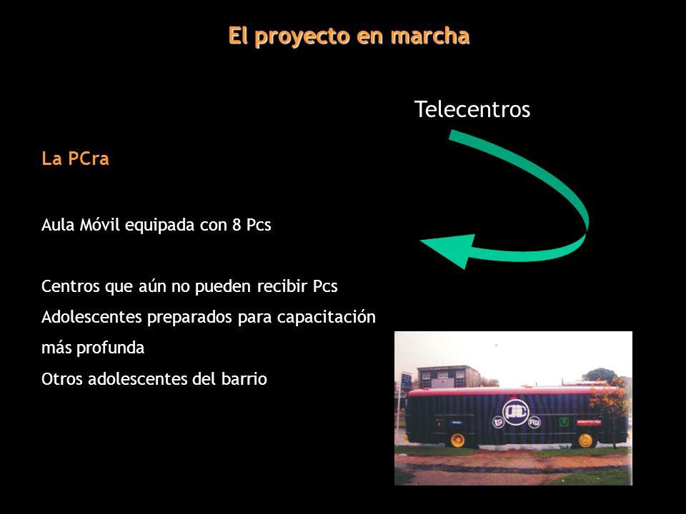 El proyecto en marcha Telecentros La PCra Aula Móvil equipada con 8 Pcs Centros que aún no pueden recibir Pcs Adolescentes preparados para capacitación más profunda Otros adolescentes del barrio