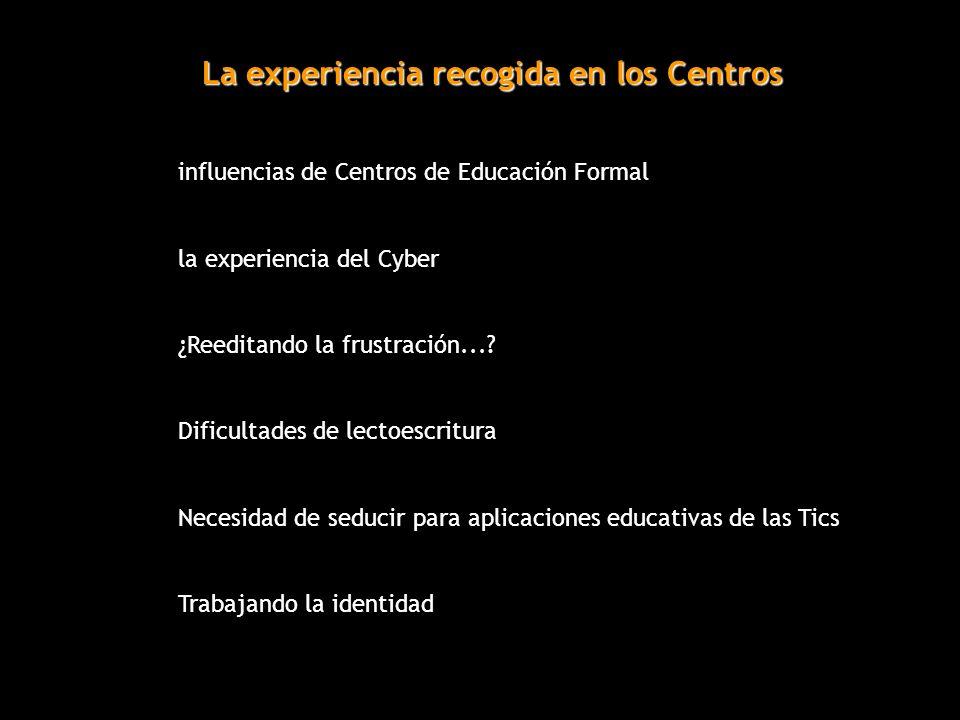 La experiencia recogida en los Centros influencias de Centros de Educación Formal la experiencia del Cyber ¿Reeditando la frustración...? Dificultades
